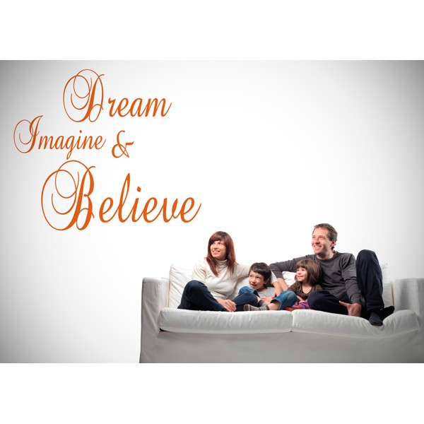 dream, imagine & believe