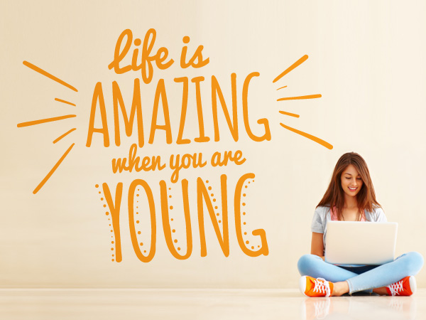 Life is amazing when you are young