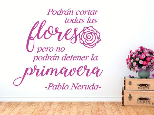 """Pablo Neruda """"podrán cortar todas las flores..."""""""